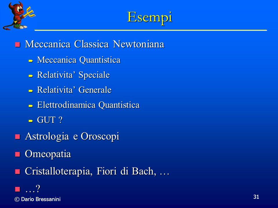 © Dario Bressanini 31 Esempi Meccanica Classica Newtoniana Meccanica Classica Newtoniana Meccanica Quantistica Meccanica Quantistica Relativita Specia