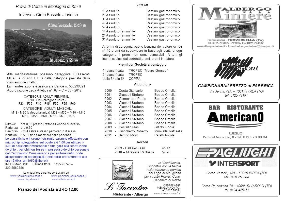 Prova di Corsa in Montagna di Km 8 Alla manifestazione possono gareggiare i Tesserati FIDAL e di altri E.P.S delle categorie previste dalla convenzion