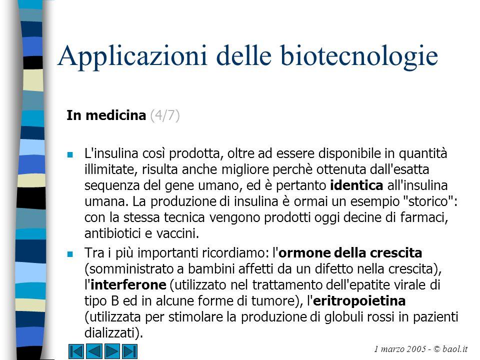 Applicazioni delle biotecnologie In medicina (4/7) n L'insulina così prodotta, oltre ad essere disponibile in quantità illimitate, risulta anche migli