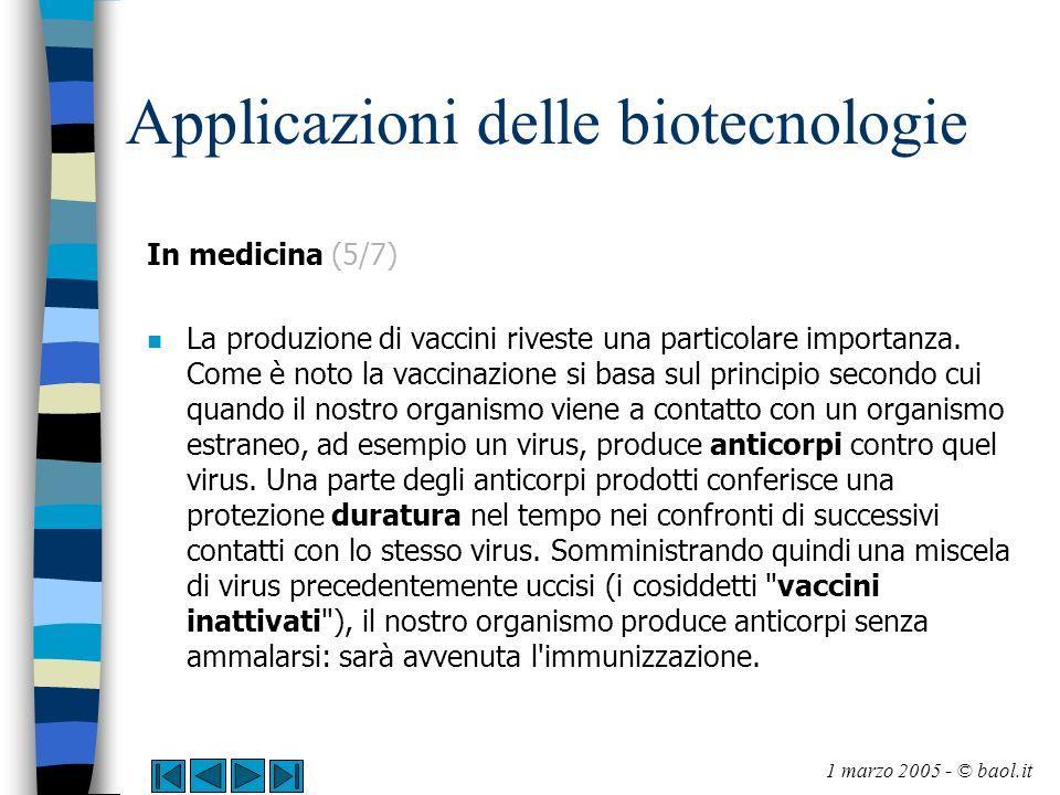 Applicazioni delle biotecnologie In medicina (5/7) n La produzione di vaccini riveste una particolare importanza. Come è noto la vaccinazione si basa