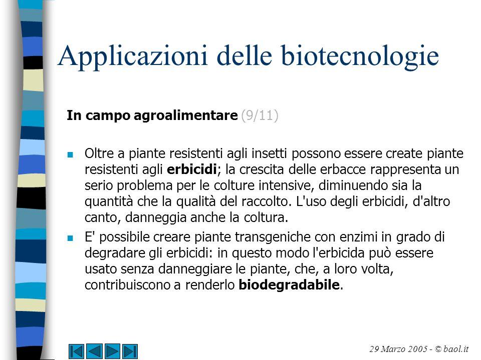 Applicazioni delle biotecnologie In campo agroalimentare (9/11) n Oltre a piante resistenti agli insetti possono essere create piante resistenti agli
