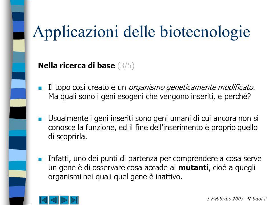 Applicazioni delle biotecnologie Nella ricerca di base (3/5) n Il topo così creato è un organismo geneticamente modificato. Ma quali sono i geni esoge