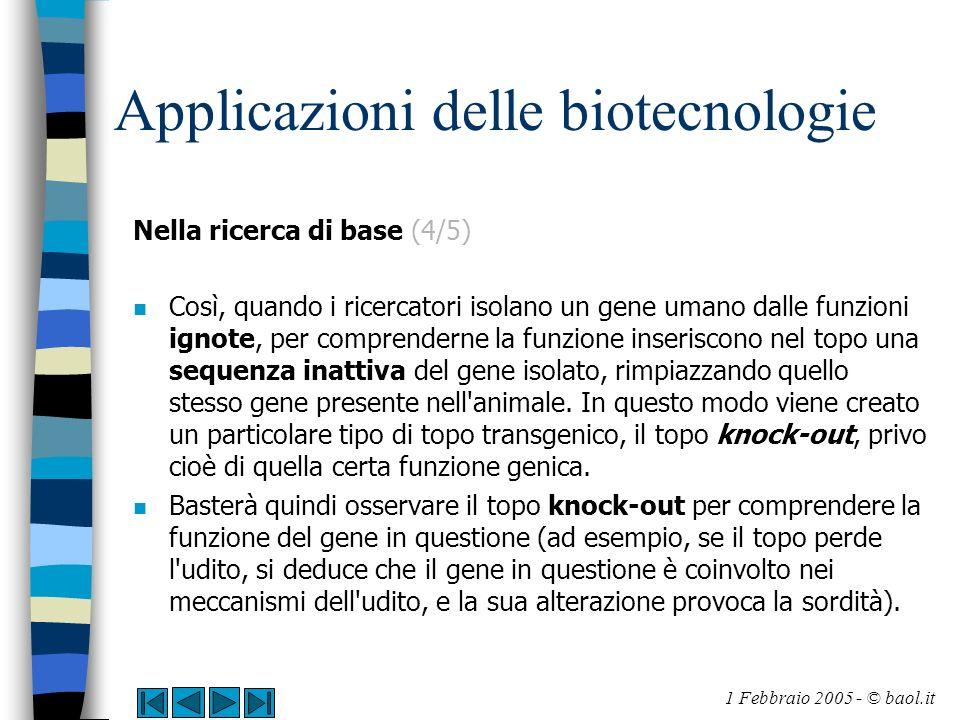Applicazioni delle biotecnologie Nella ricerca di base (4/5) n Così, quando i ricercatori isolano un gene umano dalle funzioni ignote, per comprendern