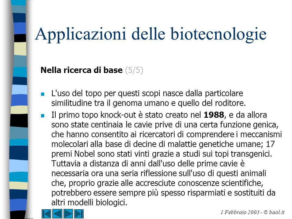 Applicazioni delle biotecnologie Nella ricerca di base (5/5) n L'uso del topo per questi scopi nasce dalla particolare similitudine tra il genoma uman