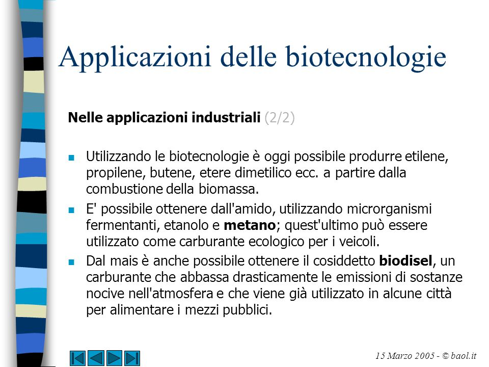 Applicazioni delle biotecnologie Nelle applicazioni industriali (2/2) n Utilizzando le biotecnologie è oggi possibile produrre etilene, propilene, but
