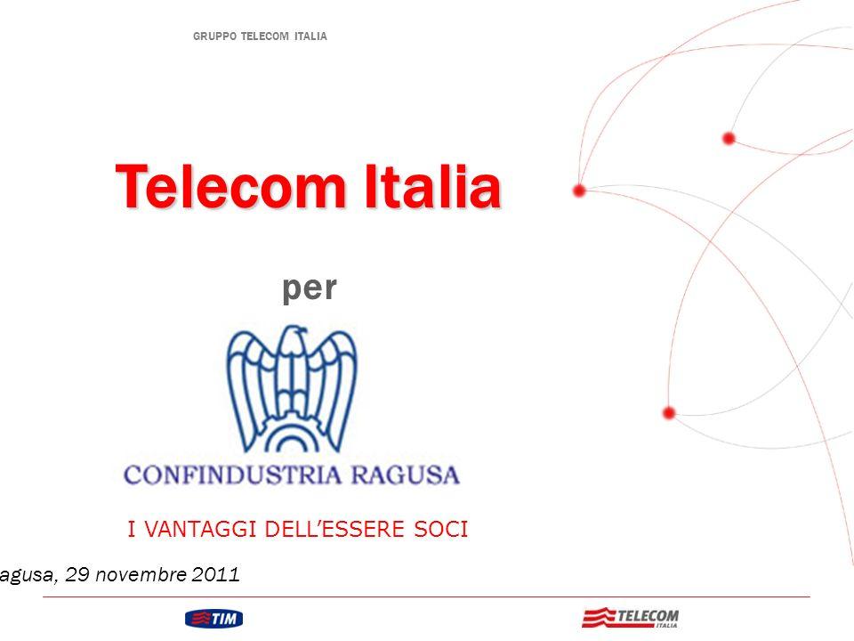 GRUPPO TELECOM ITALIA Telecom Italia per Ragusa, 29 novembre 2011 I VANTAGGI DELLESSERE SOCI