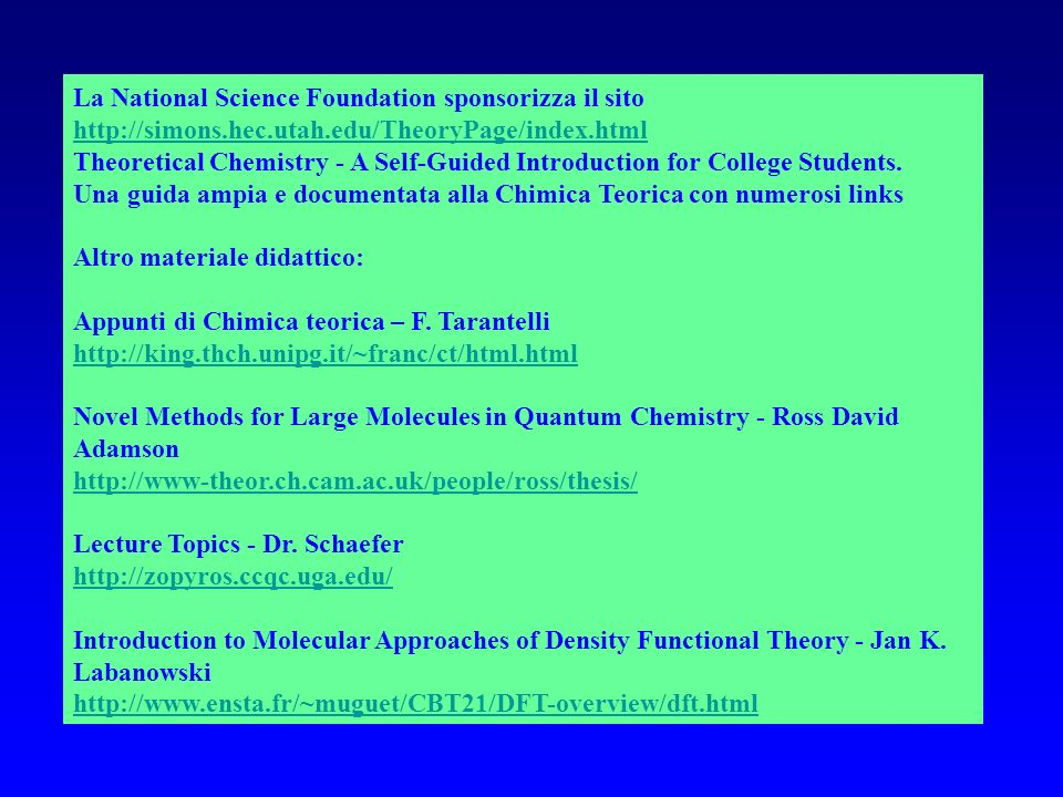 La National Science Foundation sponsorizza il sito http://simons.hec.utah.edu/TheoryPage/index.html Theoretical Chemistry - A Self-Guided Introduction