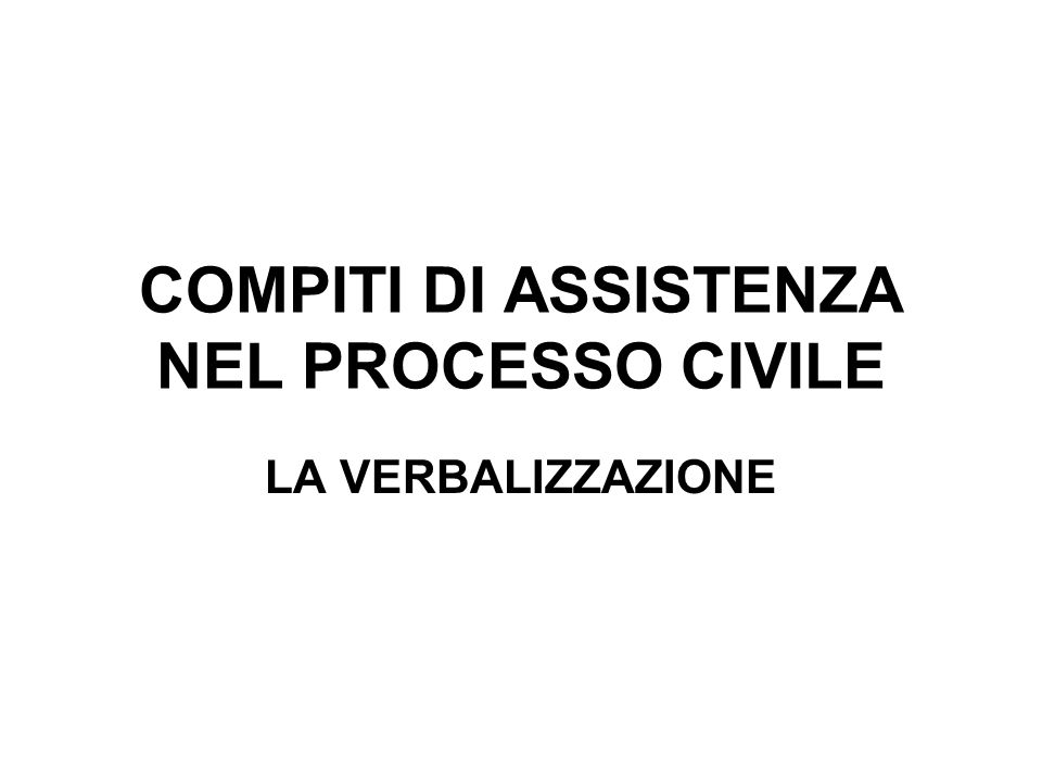 COMPITI DI ASSISTENZA NEL PROCESSO CIVILE LA VERBALIZZAZIONE