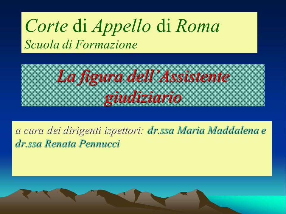 La figura dellAssistente giudiziario a cura dei dirigenti ispettori: dr.ssa Maria Maddalena e dr.ssa Renata Pennucci Corte di Appello di Roma Scuola di Formazione