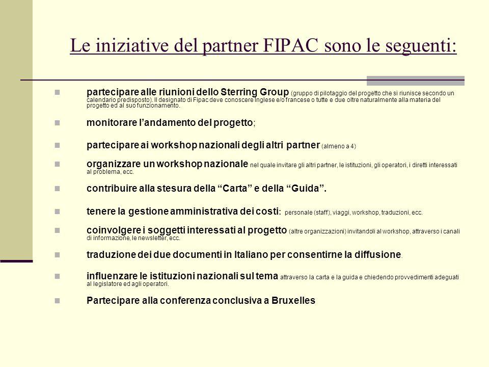 Le iniziative del partner FIPAC sono le seguenti: partecipare alle riunioni dello Sterring Group (gruppo di pilotaggio del progetto che si riunisce se