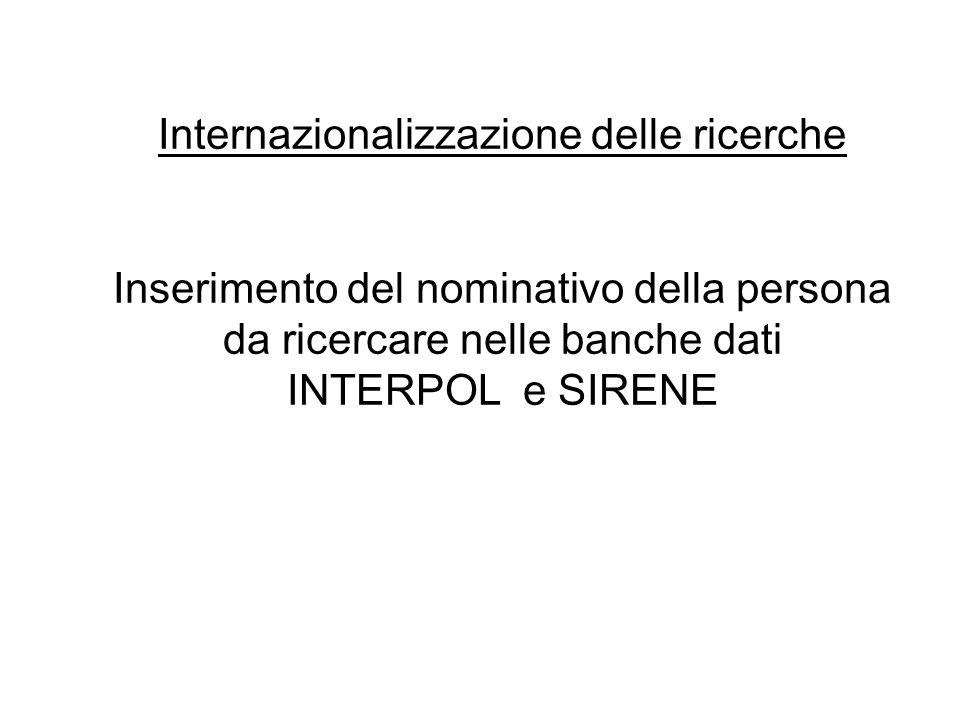 Internazionalizzazione delle ricerche Inserimento del nominativo della persona da ricercare nelle banche dati INTERPOL e SIRENE