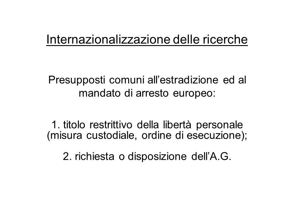 Internazionalizzazione delle ricerche Presupposti comuni allestradizione ed al mandato di arresto europeo: 1.