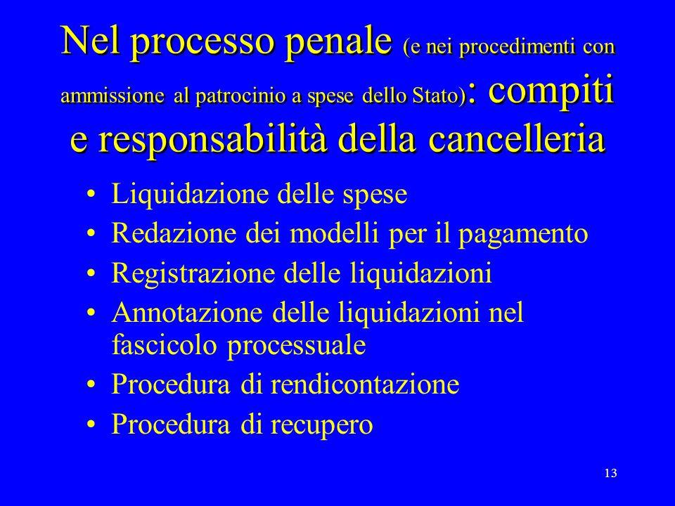 13 Nel processo penale (e nei procedimenti con ammissione al patrocinio a spese dello Stato) : compiti e responsabilità della cancelleria Liquidazione