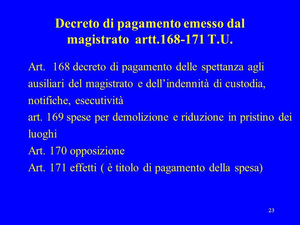 23 Decreto di pagamento emesso dal magistrato artt.168-171 T.U. Art. 168 decreto di pagamento delle spettanza agli ausiliari del magistrato e dellinde