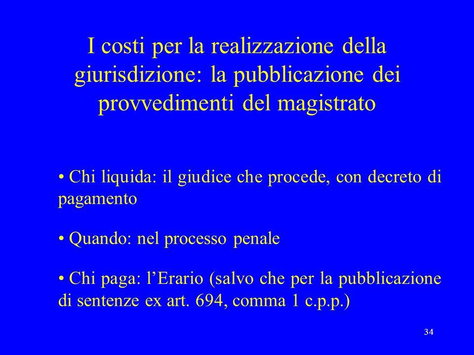 34 I costi per la realizzazione della giurisdizione: la pubblicazione dei provvedimenti del magistrato Chi liquida: il giudice che procede, con decret