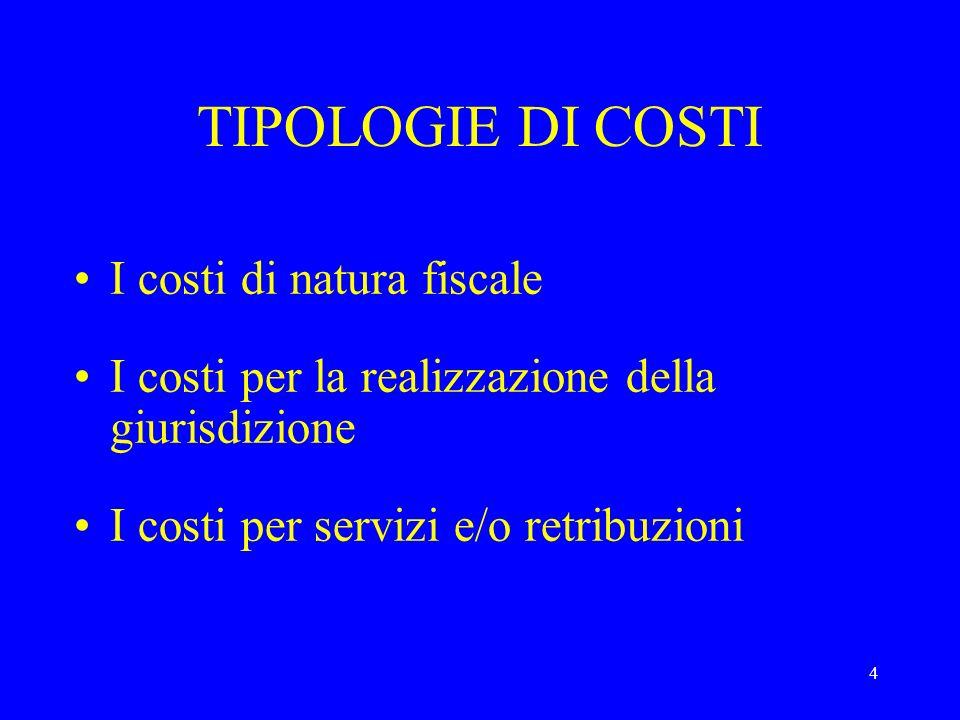 4 TIPOLOGIE DI COSTI I costi di natura fiscale I costi per la realizzazione della giurisdizione I costi per servizi e/o retribuzioni