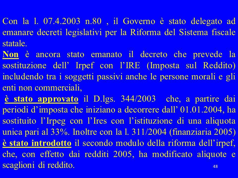 48 Con la l. 07.4.2003 n.80, il Governo è stato delegato ad emanare decreti legislativi per la Riforma del Sistema fiscale statale. Non è ancora stato