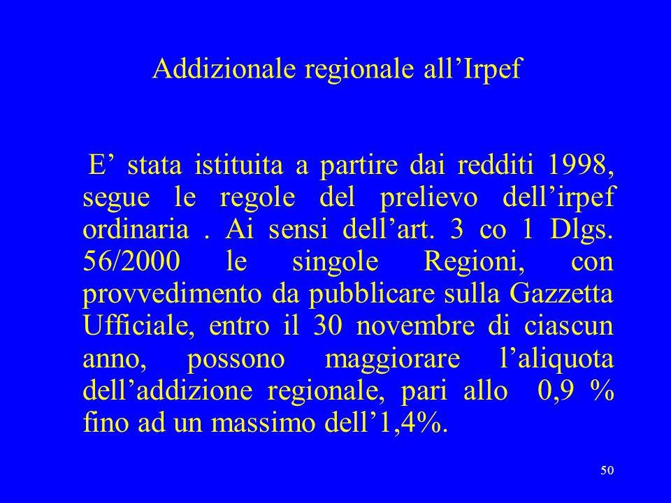 50 Addizionale regionale allIrpef E stata istituita a partire dai redditi 1998, segue le regole del prelievo dellirpef ordinaria. Ai sensi dellart. 3