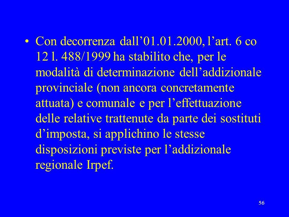 56 Con decorrenza dall01.01.2000, lart. 6 co 12 l. 488/1999 ha stabilito che, per le modalità di determinazione delladdizionale provinciale (non ancor