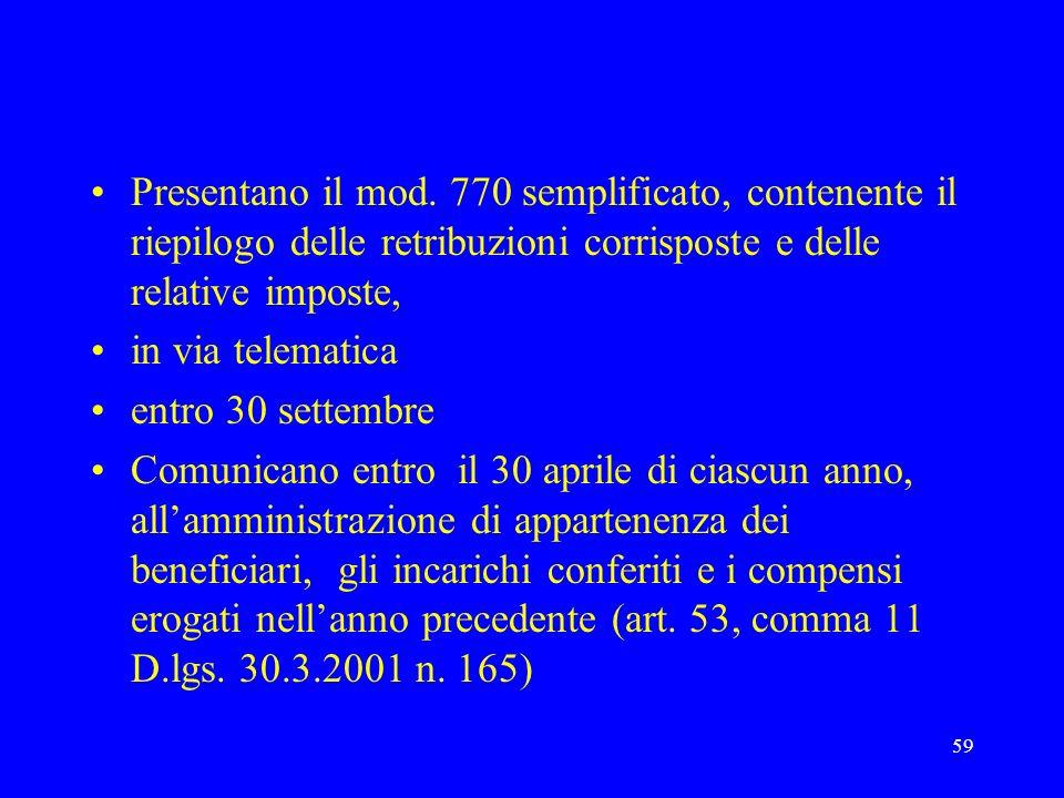 59 Presentano il mod. 770 semplificato, contenente il riepilogo delle retribuzioni corrisposte e delle relative imposte, in via telematica entro 30 se