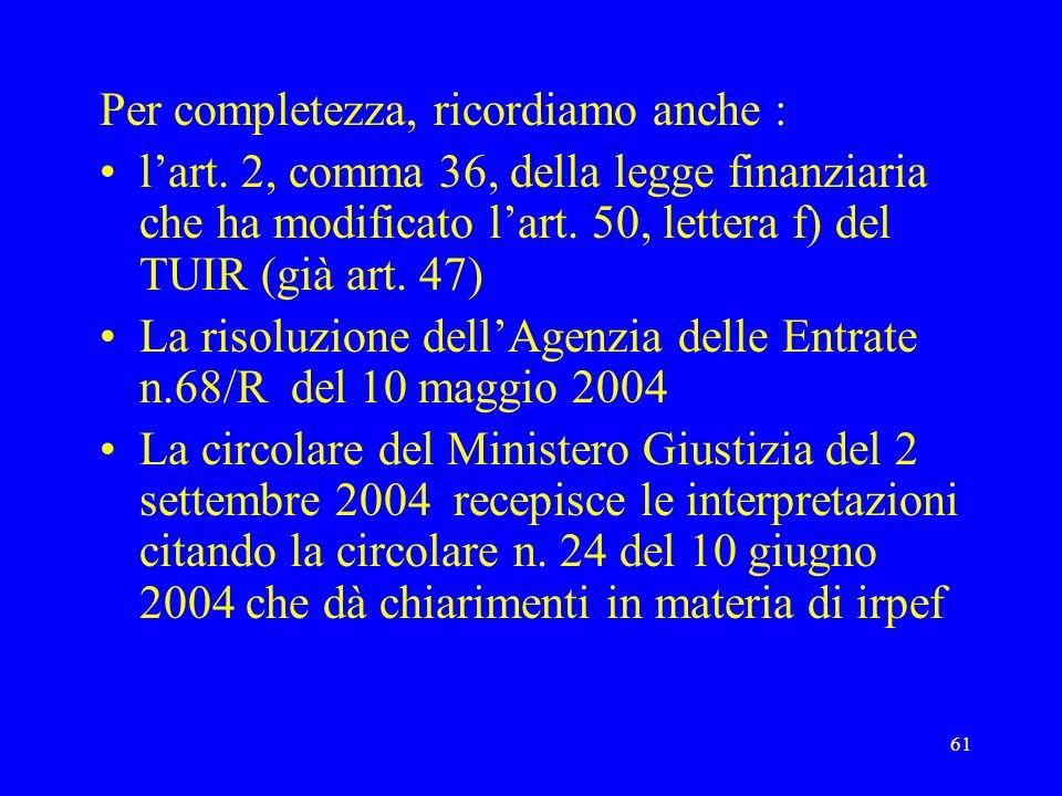 61 Per completezza, ricordiamo anche : lart. 2, comma 36, della legge finanziaria che ha modificato lart. 50, lettera f) del TUIR (già art. 47) La ris