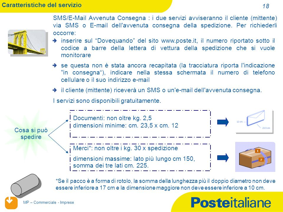 02/02/2014 MP – Commerciale - Imprese 18 Caratteristiche del servizio SMS/E-Mail Avvenuta Consegna : i due servizi avviseranno il cliente (mittente) via SMS o E-mail dell avvenuta consegna della spedizione.