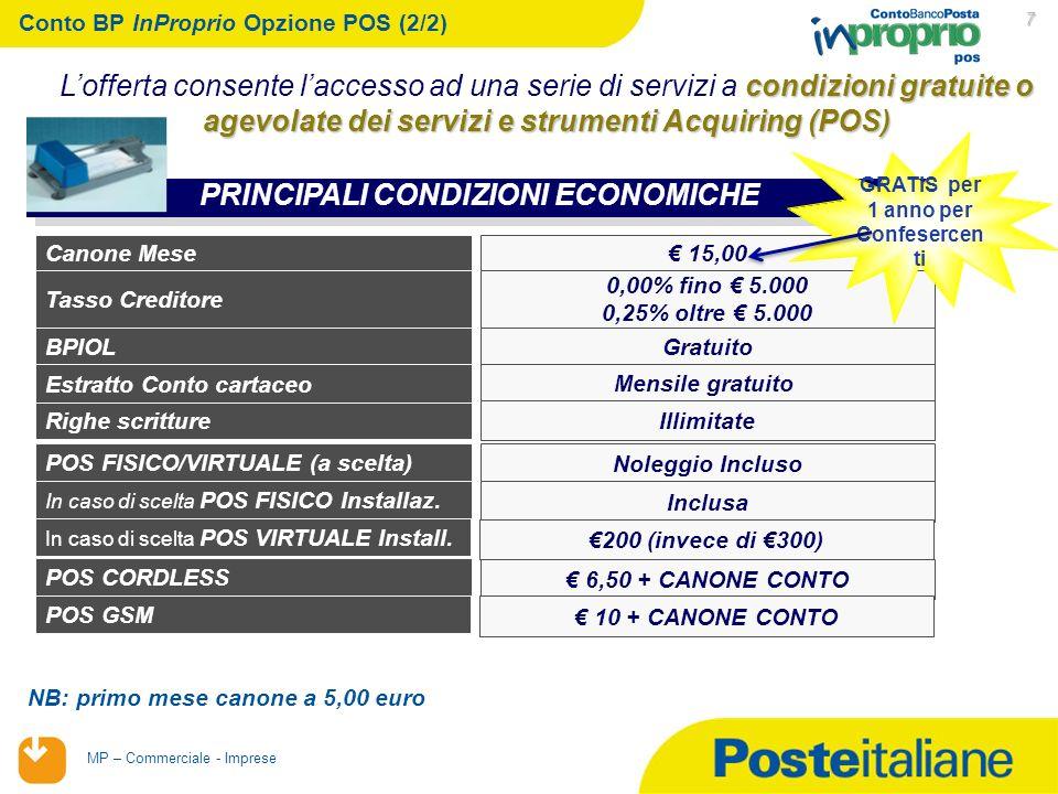 02/02/2014 MP – Commerciale - Imprese 7 Conto BP InProprio Opzione POS (2/2) PRINCIPALI CONDIZIONI ECONOMICHE Canone Mese Tasso Creditore Estratto Conto cartaceo BPIOL 15,00 0,00% fino 5.000 0,25% oltre 5.000 Mensile gratuito Gratuito Righe scritture Illimitate POS FISICO/VIRTUALE (a scelta) Noleggio Incluso In caso di scelta POS FISICO Installaz.