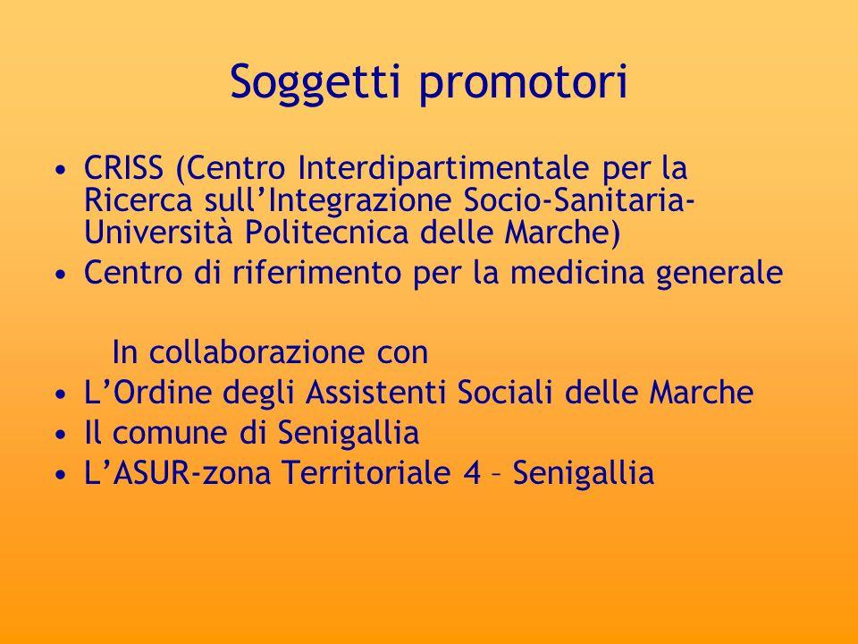 Soggetti promotori CRISS (Centro Interdipartimentale per la Ricerca sullIntegrazione Socio-Sanitaria- Università Politecnica delle Marche) Centro di r