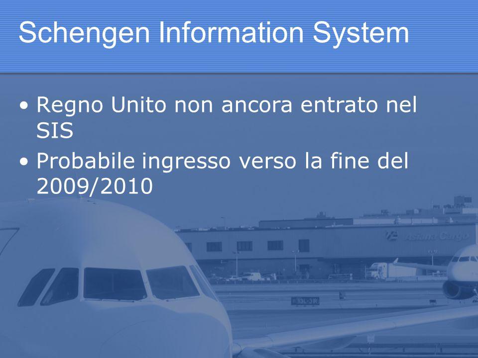 Schengen Information System Regno Unito non ancora entrato nel SIS Probabile ingresso verso la fine del 2009/2010