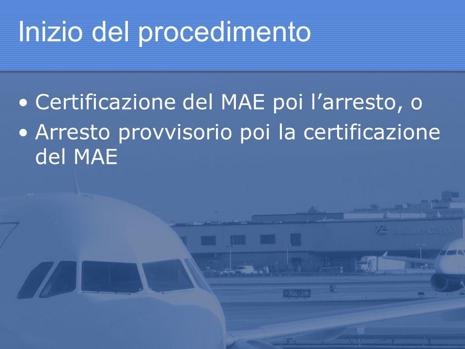 Inizio del procedimento Certificazione del MAE poi larresto, o Arresto provvisorio poi la certificazione del MAE