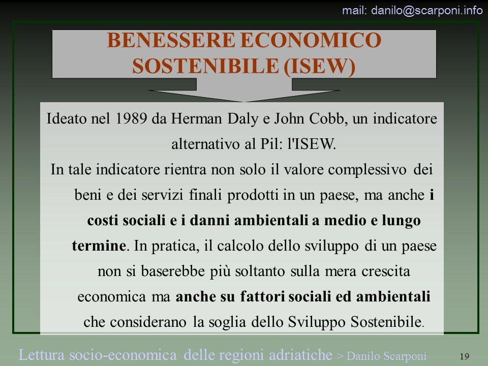 Lettura socio-economica delle regioni adriatiche > Danilo Scarponi mail: danilo@scarponi.info 19 BENESSERE ECONOMICO SOSTENIBILE (ISEW) Ideato nel 1989 da Herman Daly e John Cobb, un indicatore alternativo al Pil: l ISEW.