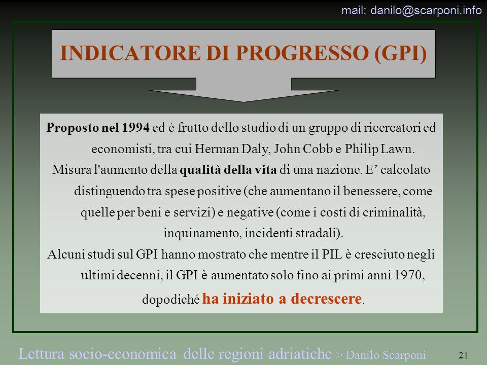 Lettura socio-economica delle regioni adriatiche > Danilo Scarponi mail: danilo@scarponi.info 21 INDICATORE DI PROGRESSO (GPI) Proposto nel 1994 ed è