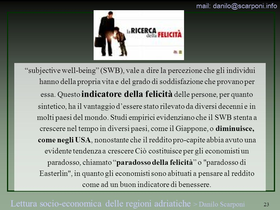 Lettura socio-economica delle regioni adriatiche > Danilo Scarponi mail: danilo@scarponi.info 23 subjective well-being (SWB), vale a dire la percezion