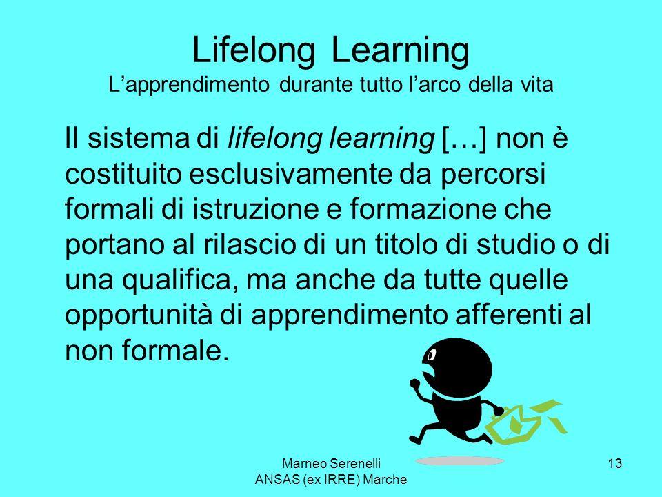 Marneo Serenelli ANSAS (ex IRRE) Marche 13 Lifelong Learning Lapprendimento durante tutto larco della vita Il sistema di lifelong learning […] non è c