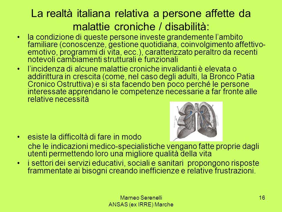 Marneo Serenelli ANSAS (ex IRRE) Marche 16 La realtà italiana relativa a persone affette da malattie croniche / disabilità: la condizione di queste pe