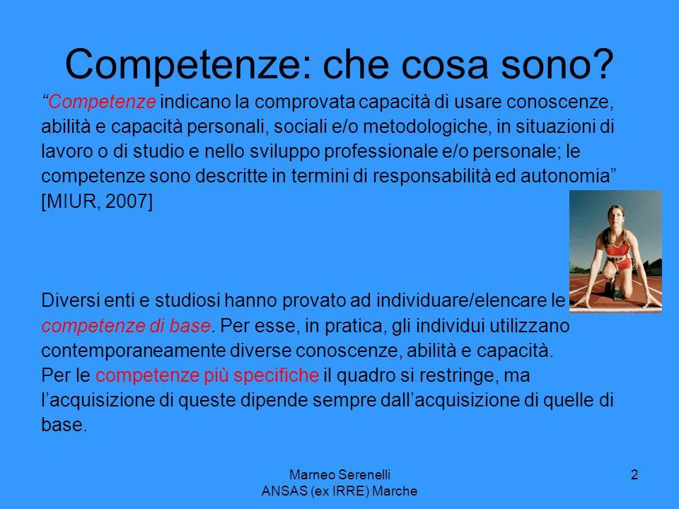 Marneo Serenelli ANSAS (ex IRRE) Marche 2 Competenze: che cosa sono? Competenze indicano la comprovata capacità di usare conoscenze, abilità e capacit