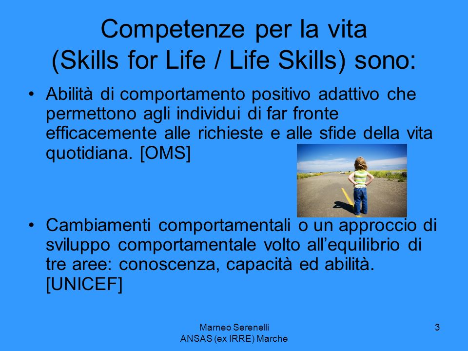 Marneo Serenelli ANSAS (ex IRRE) Marche 3 Competenze per la vita (Skills for Life / Life Skills) sono: Abilità di comportamento positivo adattivo che