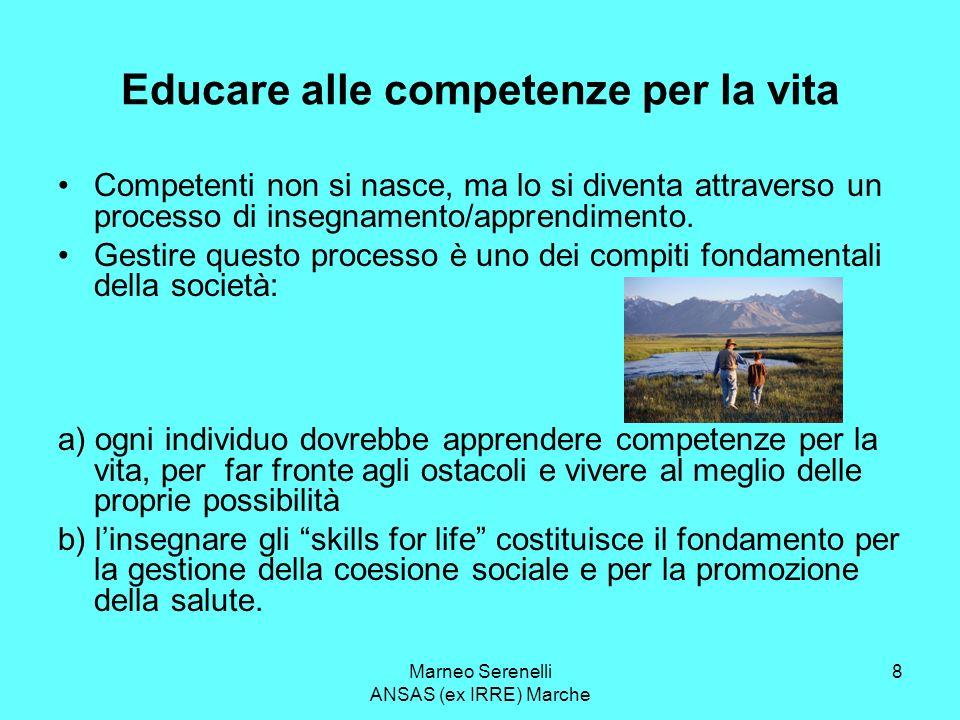 Marneo Serenelli ANSAS (ex IRRE) Marche 8 Educare alle competenze per la vita Competenti non si nasce, ma lo si diventa attraverso un processo di inse