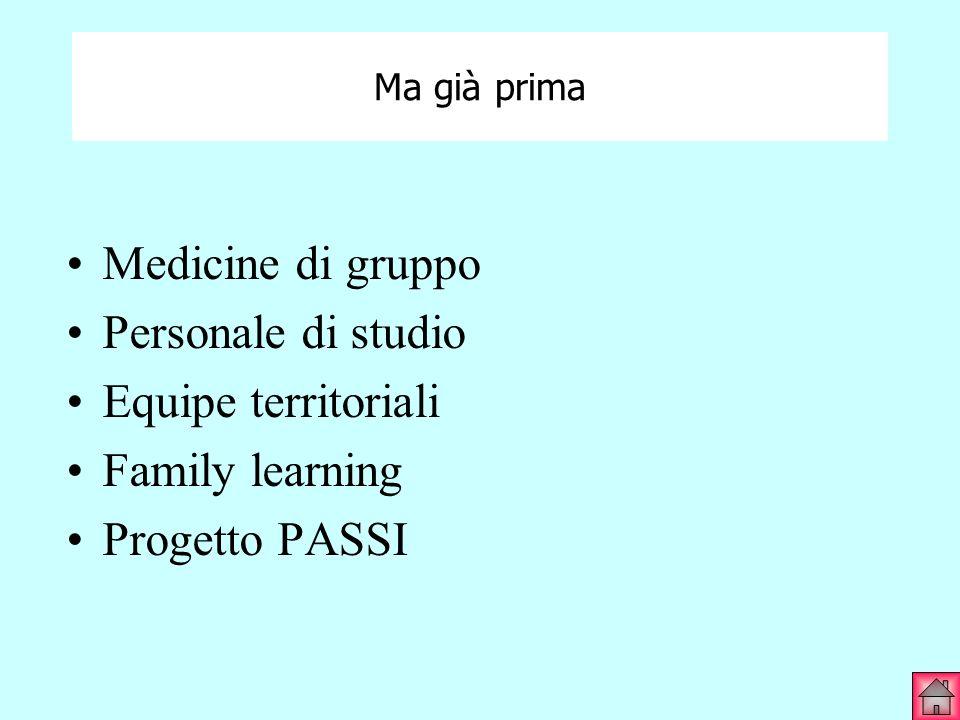 Ma già prima Medicine di gruppo Personale di studio Equipe territoriali Family learning Progetto PASSI