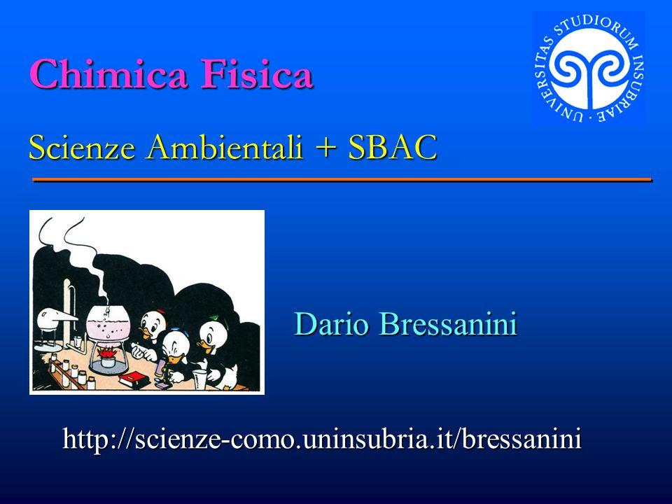 Chimica Fisica Scienze Ambientali + SBAC Dario Bressanini http://scienze-como.uninsubria.it/bressanini