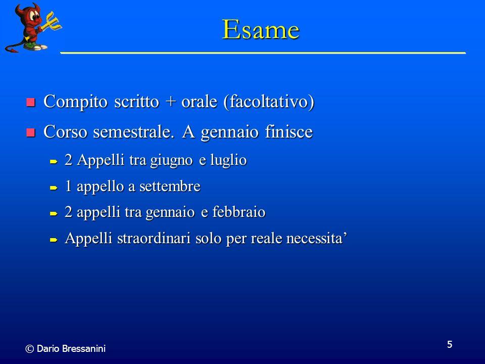 © Dario Bressanini 5 Esame Compito scritto + orale (facoltativo) Compito scritto + orale (facoltativo) Corso semestrale.