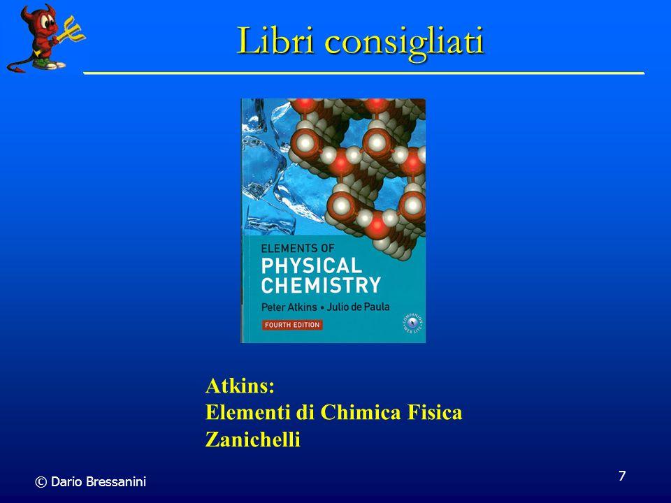 © Dario Bressanini 7 Libri consigliati Atkins: Elementi di Chimica Fisica Zanichelli
