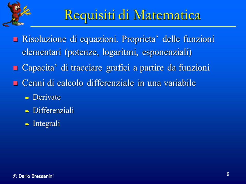 © Dario Bressanini 9 Requisiti di Matematica Risoluzione di equazioni.