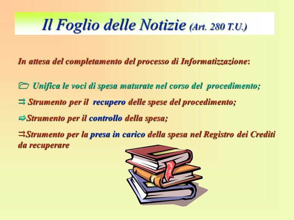Il Foglio delle Notizie (Art. 280 T.U.) In attesa del completamento del processo di Informatizzazione: Unifica le voci di spesa maturate nel corso del