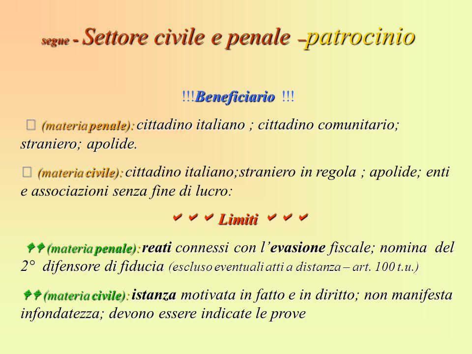 segue - Settore civile e penale – patrocinio Beneficiario Beneficiario (materia penale): cittadino italiano ; cittadino comunitario; straniero; apolid