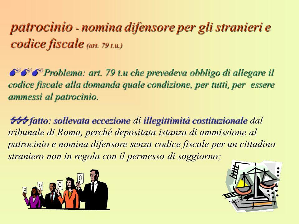 patrocinio - nomina difensore per gli stranieri e codice fiscale (art. 79 t.u.) Problema: art. 79 t.u che prevedeva obbligo di allegare il codice fisc