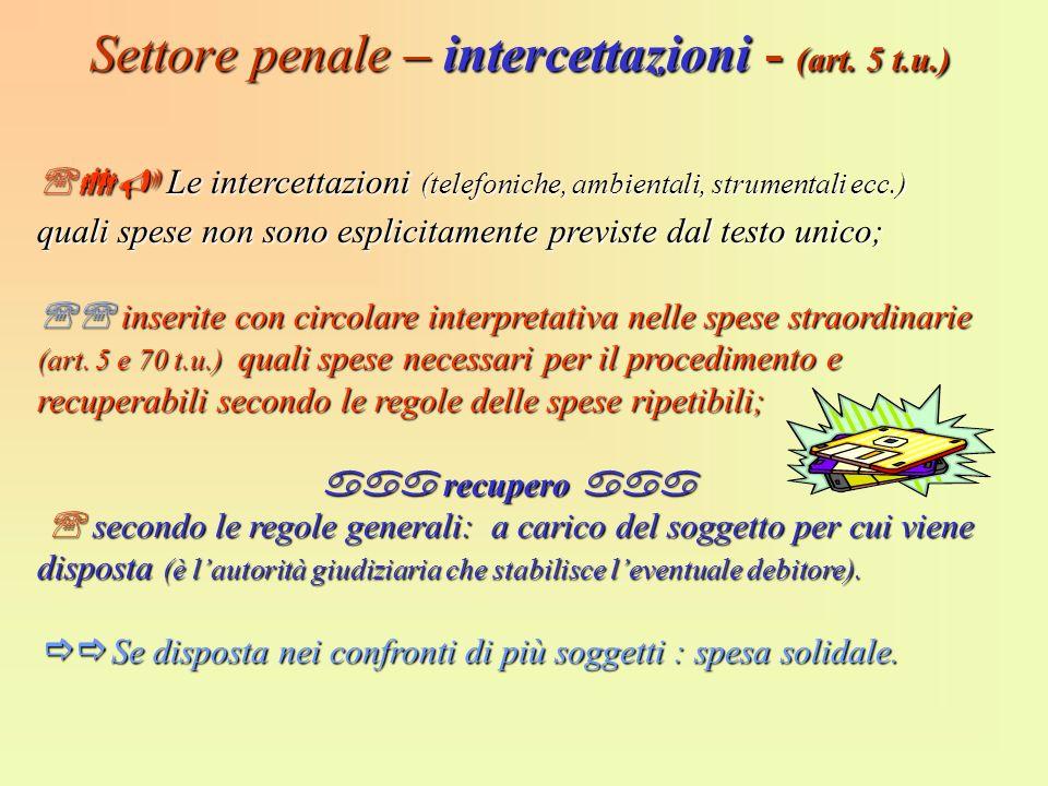 Settore penale – intercettazioni - (art. 5 t.u.) Le intercettazioni (telefoniche, ambientali, strumentali ecc.) quali spese non sono esplicitamente pr