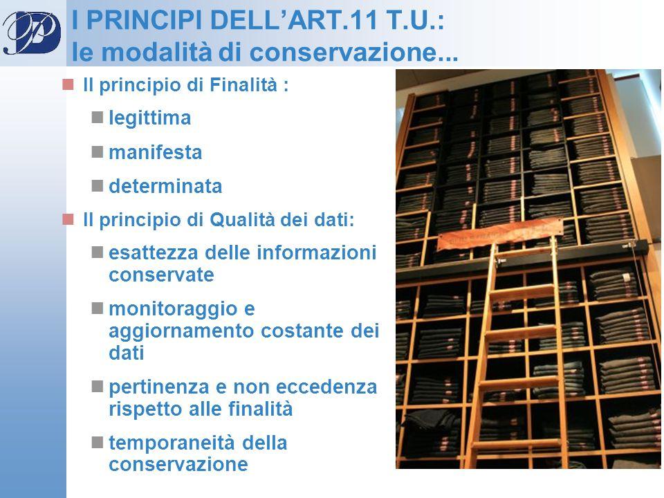 I PRINCIPI DELLART.11 T.U.: le modalità di conservazione... Il principio di Finalità : legittima manifesta determinata Il principio di Qualità dei dat