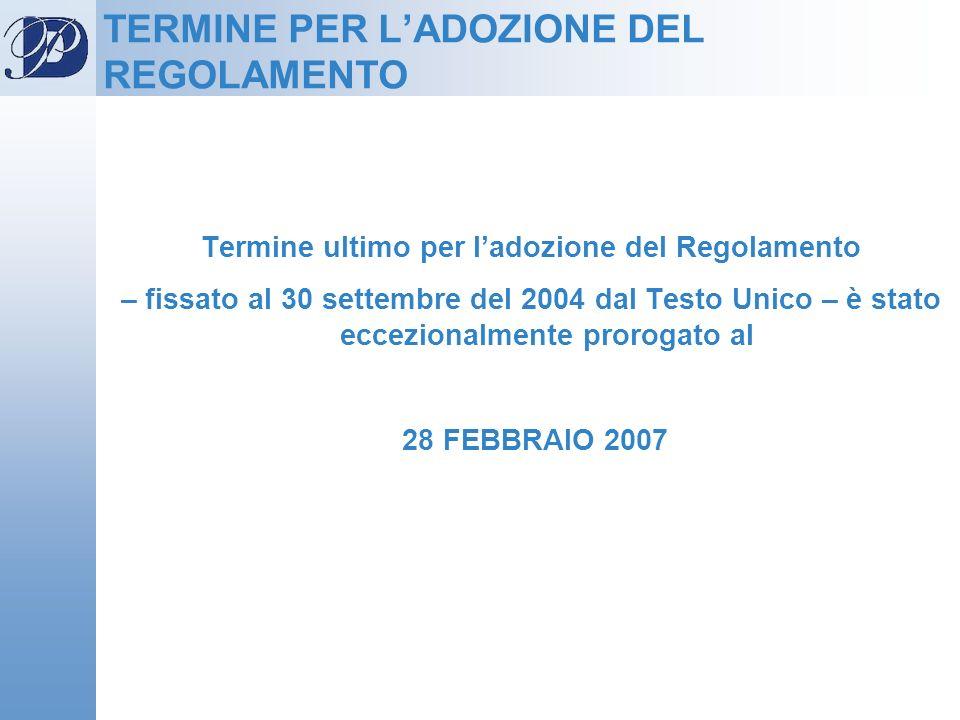 TERMINE PER LADOZIONE DEL REGOLAMENTO Termine ultimo per ladozione del Regolamento – fissato al 30 settembre del 2004 dal Testo Unico – è stato eccezi