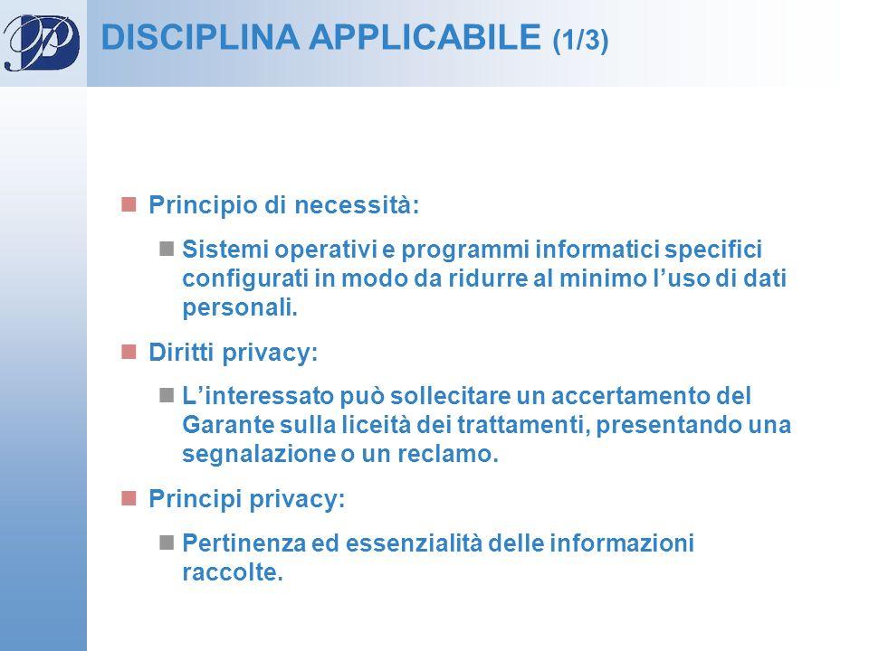 DISCIPLINA APPLICABILE (1/3) Principio di necessità: Sistemi operativi e programmi informatici specifici configurati in modo da ridurre al minimo luso